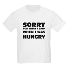 Sorry for being hungry T-Shirt