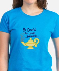 CAREFUL WHAT YOU WISH T-Shirt