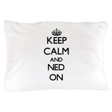 Keep Calm and Ned ON Pillow Case