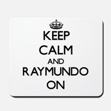 Keep Calm and Raymundo ON Mousepad