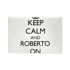 Keep Calm and Roberto ON Magnets