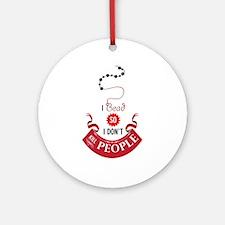 I bead so I don't kill people Ornament (Round)