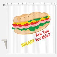 Bready for this Shower Curtain