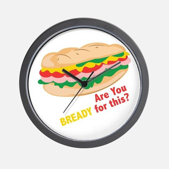 Bready for this Wall Clock