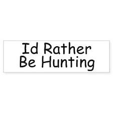 I'd Rather Be Hunting Bumper Bumper Sticker