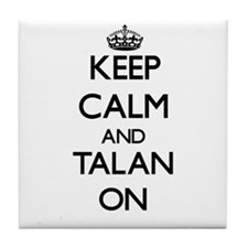 Keep Calm and Talan ON Tile Coaster