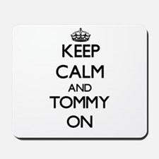 Keep Calm and Tommy ON Mousepad