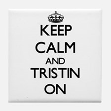 Keep Calm and Tristin ON Tile Coaster