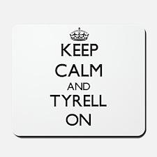 Keep Calm and Tyrell ON Mousepad