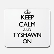 Keep Calm and Tyshawn ON Mousepad