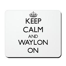Keep Calm and Waylon ON Mousepad