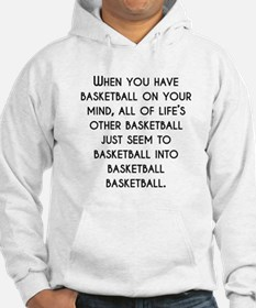 When You Have Basketball On Your Mind Hoodie