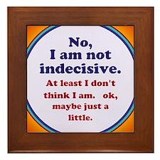 I am NOT Indecisive Framed Tile