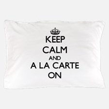 Keep Calm and A La Carte ON Pillow Case