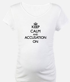 Keep Calm and Accusation ON Shirt