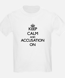 Keep Calm and Accusation ON T-Shirt