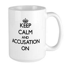 Keep Calm and Accusation ON Mugs