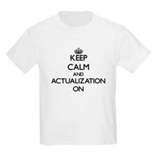 Keep Calm and Actualization ON T-Shirt