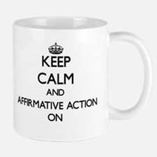 Keep Calm and Affirmative Action ON Mugs