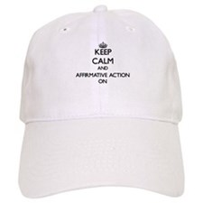 Keep Calm and Affirmative Action ON Baseball Cap