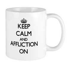 Keep Calm and Affliction ON Mugs