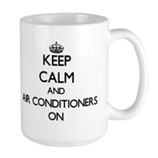 Keep Calm and Air Conditioners ON Mugs