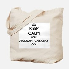 Keep Calm and Aircraft Carriers ON Tote Bag