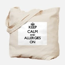Keep Calm and Allergies ON Tote Bag