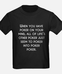 When You Have Poker On Your Mind T-Shirt