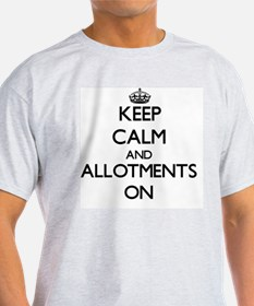 Keep Calm and Allotments ON T-Shirt