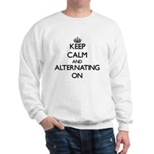 Keep Calm and Alternating ON Sweatshirt