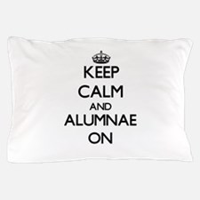 Keep Calm and Alumnae ON Pillow Case