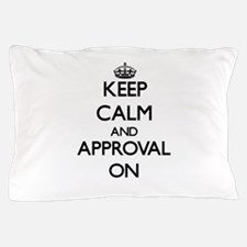 Keep Calm and Approval ON Pillow Case