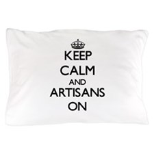 Keep Calm and Artisans ON Pillow Case