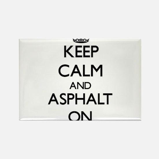 Keep Calm and Asphalt ON Magnets