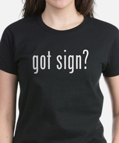 """Got Sign?"" Women's T-Shirt"