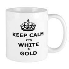 Keep Calm Its White And Gold Mugs