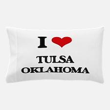 I love Tulsa Oklahoma Pillow Case
