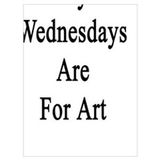 My Wednesdays Are For Art Poster