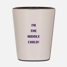 I'M THE MIDDLE CHILD! Shot Glass
