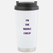 I'M THE MIDDLE CHILD! Stainless Steel Travel Mug
