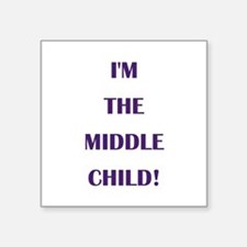"I'M THE MIDDLE CHILD! Square Sticker 3"" x 3"""