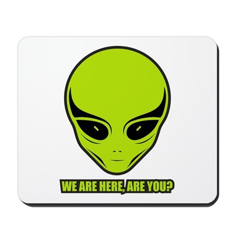 We Are Here, Are You? Mousepad