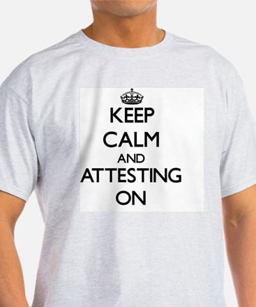 Keep Calm and Attesting ON T-Shirt