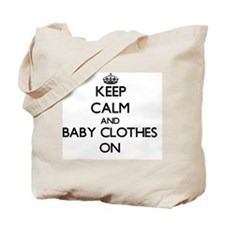 Keep Calm and Baby Clothes ON Tote Bag