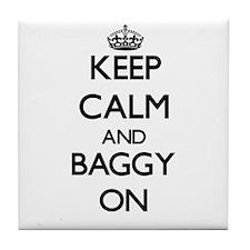 Keep Calm and Baggy ON Tile Coaster