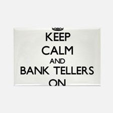 Keep Calm and Bank Tellers ON Magnets