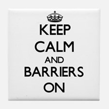 Keep Calm and Barriers ON Tile Coaster