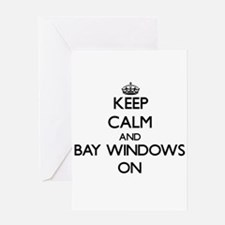 Keep Calm and Bay Windows ON Greeting Cards