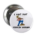 I Ain't Just Fiddlin' Around Button